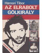 Az elrabolt gólkirály - Hámori Tibor
