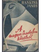 A magyar irodalom közelről - Hankiss János