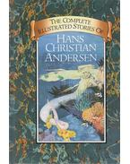 The Complete Illustrated Stories of Hans Christian Andersen - Hans Christian Andersen