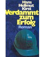 Verdammt zum Erfolg - Hans Helmut Kirst