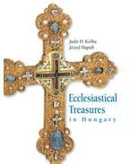 Ecclesiastical Treasures in Hungary - Hapák József; H. Kolba Judit