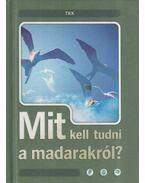 Mit kell tudni a madarakról? - Haraszti Ferenc, Haraszti Judit