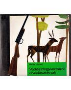 Vadászfegyverekről a vadászoknak - Hardy József