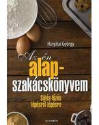 Az én alapszakácskönyvem - Sütés-főzés lépésről lépésre - Hargitai György