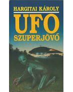 UFO szuperjövő - Hargitai Károly