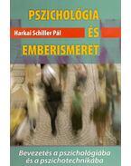 Pszichológia és emberismeret - Bevezetés a pszichológiába és a pszichotechnikába - Harkai Schiller Pál