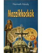 Mozaikkockák - Harmath Károly