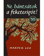 Ne bántsátok a feketerigót! - Harper Lee