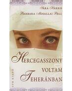Hercegasszony voltam Teheránban - Harris, Sara, Barbara Mosallai Bell
