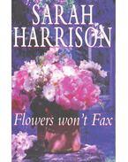 Flowers Won't Fax - Harrison, Sarah