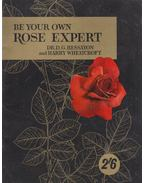 Be Your Own Rose Expert - Harry Wheatcroft, D.G. Hessayon