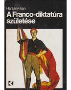 A Franco-diktatúra születése - Harsányi Iván