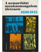 A nemzetközi munkásmozgalom története 1830-1945 - Harsányi Iván