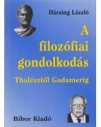 A filozófiai gondolkodás Thalésztől Gadamerig - Hársing László