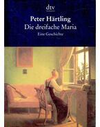 Die dreifache Maria - Hartling, Peter