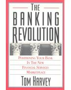 The Banking Revolution - Positioning Your Bank in the New Financial Services Marketplace - HARVEY, TOM