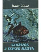 Vadászok a tenger mélyén - Hass, Hans