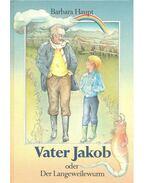 Vater Jakob oder Der Langeweilewurm - HAUPT, BARBARA