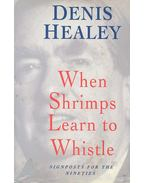 When Shrimps Learn to Whistle - HEALEY, DENNIS