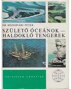 Születő óceánok - haldokló tengerek - Hédervári Péter
