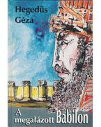 A megalázott Babilon - Hegedüs Géza