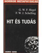 Hit és tudás - Hegel, Georg Wilhelm Friedrich, Schelling, Friedrich Wilhelm Joseph