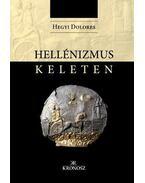 Hegyi Dolores: Hellénizmus Keleten - Hegyi Dolores