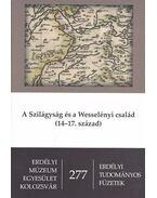 A Szilágyság és a Wesselényi család (14-17. század) - Erdélyi Tudományos Füzetek 277. - Hegyi Géza (Szerk.); W. Kovács (SZERK.)