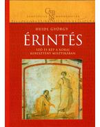 Érintés - Szó és kép a korai keresztény misztikában - Heidl György