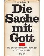 Die Sache mit Gott: Die protestantische Teologie im 20. Jahjrhundert - Heinz Zahrnt