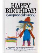 Happy Birthday! (you poor old wreck) - Helen Exley