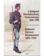 A Budapesti Honvédhelyőrség Parancsnoksága 1849-1999 - Helgert Imre