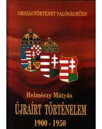 Újraírt Történelem 1900-1950 - Helméczy Mátyás