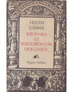 Krónika az magyaroknak dolgairól - Heltai Gáspár, Kulcsár Péter, Kulcsár Margit (szerk.)