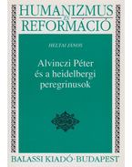 Alvinczi Péter és a heidelbergi peregrinusok - Heltai János, dr.