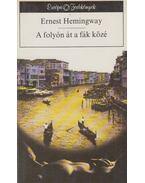 A folyón át a fák közé - Hemingway, Ernest