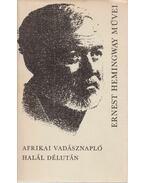 Afrikai vadásznapló / Halál délután - Hemingway, Ernest
