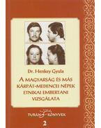 A magyarság és más Kárpát-medencei népek etnikai embertani vizsgálata - Henkey Gyula