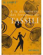 A la découverte des fresques du Tassili - Henri Lhote