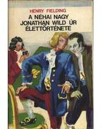 A néhai nagy Jonathan Wild úr élettörténete - Henry Fielding
