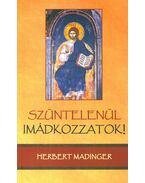 Szüntelenül imádkozzatok! - Herbert Madinger