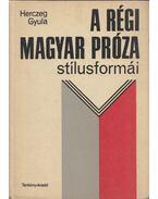 A régi magyar próza stílusformái - Herczeg Gyula