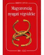 Magyarország nyugati végvidéke 800-1242 - Herényi István