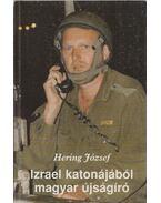 Izrael katonájából magyar újságíró - Hering József