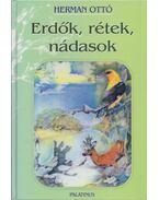 Erdők, rétek, nádasok - Herman Ottó