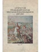 A pápai vár felszabadításának négyszáz éves emlékezete 1597-1997 - Hermann István, Pálffy Géza