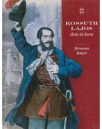 Kossuth Lajos élete és kora - Hermann Róbert