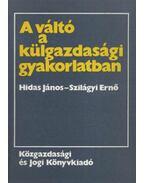 A váltó a külgazdasági gyakorlatban - Hidas János, Szilágyi Ernő