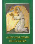 Szárovi Szent Szerafim Élete és Tanítása - Hidász Ferenc