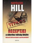 Napoleon Hill titkos receptjei a sikerhez válság idején - Hill, Napoleon, Patricia G. Horan (szerk.)